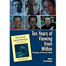 Ten Years of Viewing from Within: The Legacy of Francisco Varela (Journal of Consciousness Studies) by Claire Petitmengin (2009-11-01)