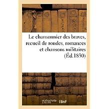 Le chansonnier des braves, recueil de rondes, romances et chansons militaires (Arts)