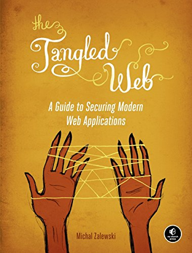 The Tangled Web: A Guide to Securing Modern Web Applications por Michal Zalewski