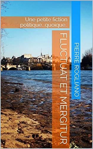 Couverture du livre Fluctuat et Mergitur: Une petite fiction politique...quoique..