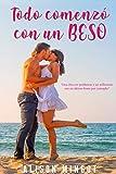 Todo comenzó con un beso: Una chica en problemas y un millonario con un último deseo por cumplir: Novela Romantica