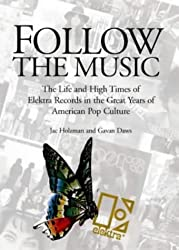 Follow the Music: The Life and High Times of Elektra Records in the Great Years of American Pop Culture by Jac Holzman (1-Oct-2000) Paperback