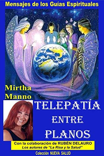 Telepatía entre Planos - Mensajes de los Guías Espirituales por Mirtha Manno