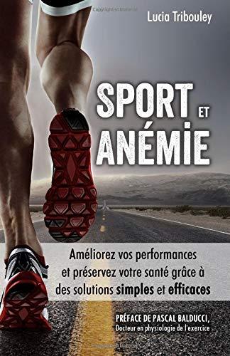 Sport et anémie: Améliorez vos performances et préservez votre santé grâce à des solutions simples et efficaces par Lucia Tribouley