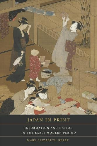 Japan in Print: Information and Nation in the Early Modern Period (Asia: Local Studies / Global Themes)
