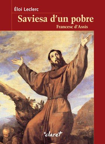 Saviesa d'un pobre: Francesc d'Assís (Catalan Edition) por Éloi Leclerc