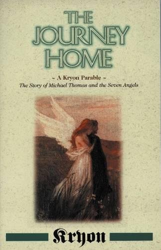 The Journey Home: A Kryon Parable: The Story of Michael Thomas and the Seven Angels (Kryon (Paperback))