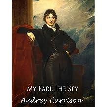 My Earl the Spy - A Regency Romance (The Spy Series - Book 2 of 2)