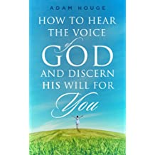 How To Hear The Voice Of God And Discern His Will For You