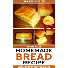 Homemade Bread Recipe: Step-By-Step Photo Recipe (English Edition)