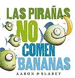 Las pirañas no comen bananas (Primeros Lectores (1-5 Años) - Álbum Ilustrado)