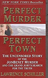 Perfect Murder, Perfect Town : The Uncensored Story of the JonBenet Murder and the Grand Jury's Search for the Final Truth by Lawrence Schiller (1999-10-01)