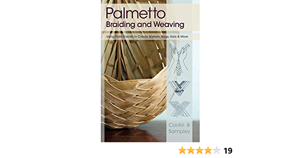Palmetto Braiding And Weaving Using Palm Fronds To Create Baskets Bags Hats More Amazon Co Uk Cooke Viva Sampley Julia 9781626549852 Books