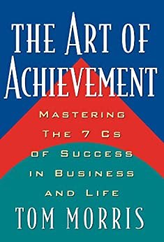 The Art of Achievement: Mastering The 7 Cs of Success in Business and Life par [Morris, Tom]