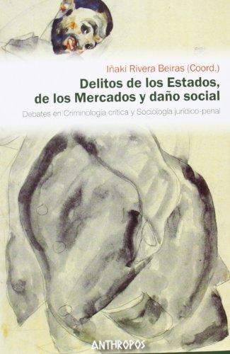 Descargar Libro Delitos De Los Estados De Los Mercados Y Daño Social (Autores, Textos y Temas. Ciencias Sociales) de Iñaki Rivera Beiras