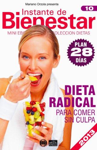 Descargar Libro DIETA RADICAL - Para comer sin culpa (Instante de BIENESTAR - Colección Dietas nº 10) de Mariano Orzola