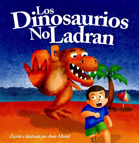 Los Dinosaurios No Ladran: Dinosaurs Don't Bark, (Spanish Version) Published By Funky Dreamer Storytime por Amir Mortel