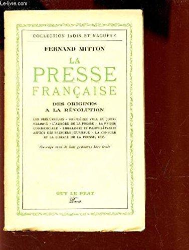 LA PRESSE FRANCAISE - DES ORIGINES A LA REVOLUTION - Les précurseurs, premières voix du journalisme, les nouvelliste, l'aurore de la presse, libellistes et pamphlétaires, aspect des premiers journaux, la censure et la liberté de la presse etc