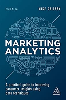 Marketing Analytics: A Practical Guide to Improving Consumer Insights Using Data Techniques (English Edition) de [Grigsby, Mike]