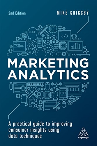 Marketing Analytics: A Practical Guide to Improving Consumer Insights Using Data Techniques (English Edition