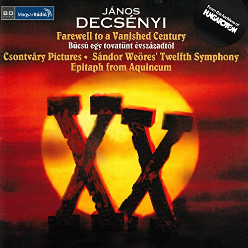 Decsenyi, J.: Farewell To A Vanished Century / 5 Csontvary Paintings / The 12Th Symphony of S. Weores / Epitaph From Aquincum -