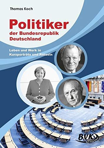 Politiker der Bundesrepublik Deutschland: Leben und Werk in Kurzporträts und Rätseln
