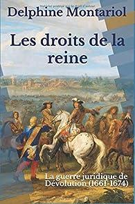 Les droits de la reine : La guerre juridique de Dévolution par Delphine Montariol