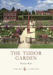 The Tudor Garden: 1485–1603 (Shire Library)