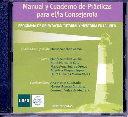 Manualy Cuaderno de Prácticas Para El/La Consejero/A. Programa de Orientación Tutorial y Mentoria En La Uned (COMPACT DISC) por María Fe SÁNCHEZ GARCÍA