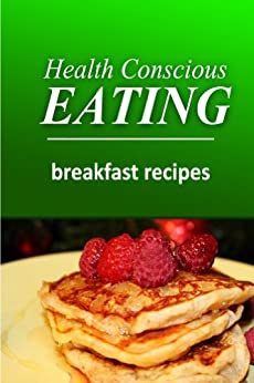 Health Conscious Eating - Breakfast Recipes: Healthy Cookbook for Beginners (English Edition) von [HEALTH CONSCIOUS EATING]