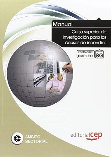 Manual Curso superior de investigación para las causas de incendios. Formación para el empleo (Formacion Empleo Sectorial)