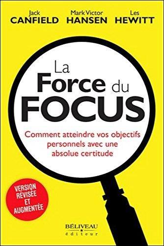La Force du Focus - Comment atteindre vos objectifs personnels avec une absolue certitude par Mark Victor Hansen