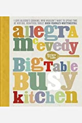 Big Table, Busy Kitchen: 200 Recipes for Life by Allegra McEvedy (2013-11-07) Hardcover