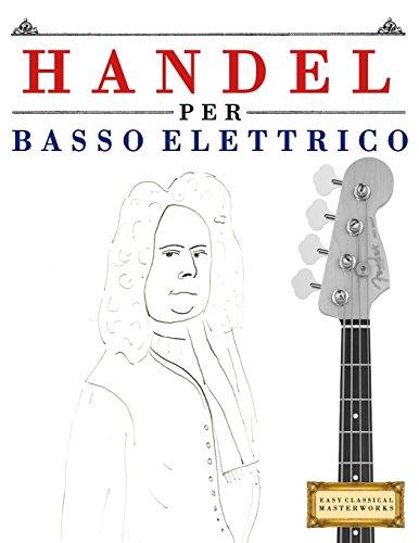 Handel per Basso Elettrico: 10 Pezzi Facili per Basso Elettrico Libro per Principianti