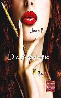 Die Akademie (German Edition) by [P., Jean]