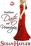 Perfektes Date auf Umwegen (Lieber ein Date als nie 5)