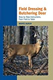 Field Dressing and Butchering Deer: Step-By-Step Instructions, from Field to Table by Burch, Monte (2007) Paperback
