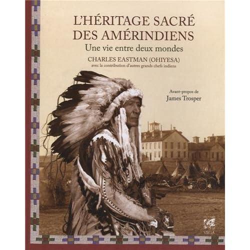 L'héritage sacré des Amérindiens : Une vie entre deux mondes de Charles-Alexandre Eastman (18 janvier 2013) Broché