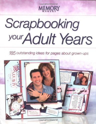 Scrapbooking Your Adult Years: 185 Outstanding Ideas for Pages about Grown-Ups (Memory Makers) by Memory Makers Books (2004-08-02)