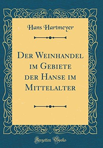 Der Weinhandel im Gebiete der Hanse im Mittelalter (Classic Reprint)