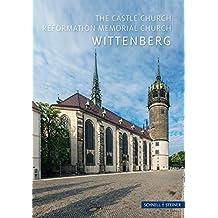 Wittenberg: Castle Church The Reformation Memorial Church (Kleine Kunstführer / Kleine Kunstführer / Kirchen u. Klöster)