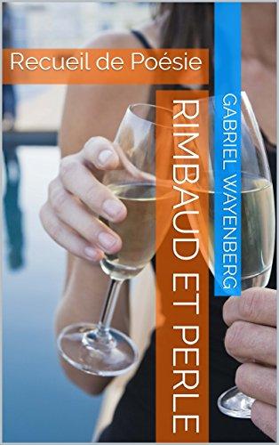 Rimbaud et Perle: Recueil de Poésie (Poésie Romantique - Tome t. 1)