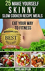 25 Make Yourself Skinny  Slow Cooker Recipe Meals: Eat Your Way to Fitness (English Edition)