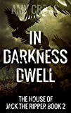 In Darkness Dwell (The House of Jack the Ripper Book 2)