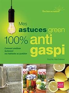 vignette de 'Mes astuces green 100 % Anti gaspi (Sophie Macheteau)'