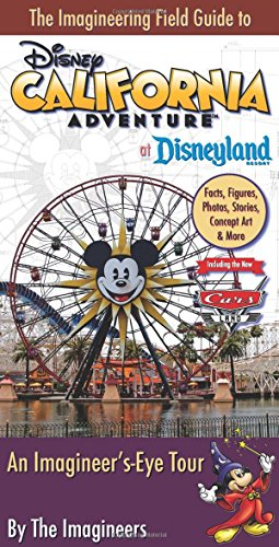 The Imagineering Field Guide to Disney California Adventure at Disneyland Resort: An Imagineer's-Eye Tour: Facts, Figures, Photos, Stories, Concept ... New Cars Land! (An Imagineering Field Guide)