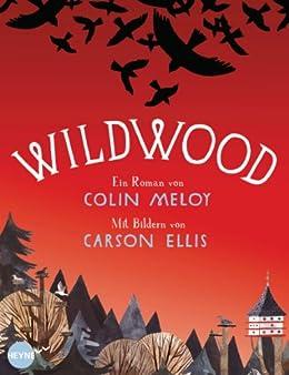 Wildwood: Roman (Die Wildwood-Chroniken 1) von [Meloy, Colin, Ellis, Carson]