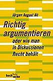 Richtig argumentieren: oder wie man in Diskussionen Recht behält