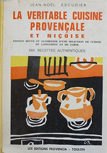 Jean-Noël Escudier. La Véritable cuisine provençale et niçoise : Nouvelle édition revue et augmentée d'un choix de recettes de cuisine du Languedoc et de cuisine corse