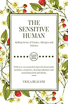 The Sensitive Human: Making Sense of Toxins, Allergies and Poisons by [Beacom, Viola]